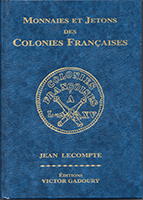 Picture of the cover of the catalogue: Jean Lecompte; 2007. Monnaies et jetons des colonies françaises (2nd edition). Éditions Victor Gadoury, Monaco.